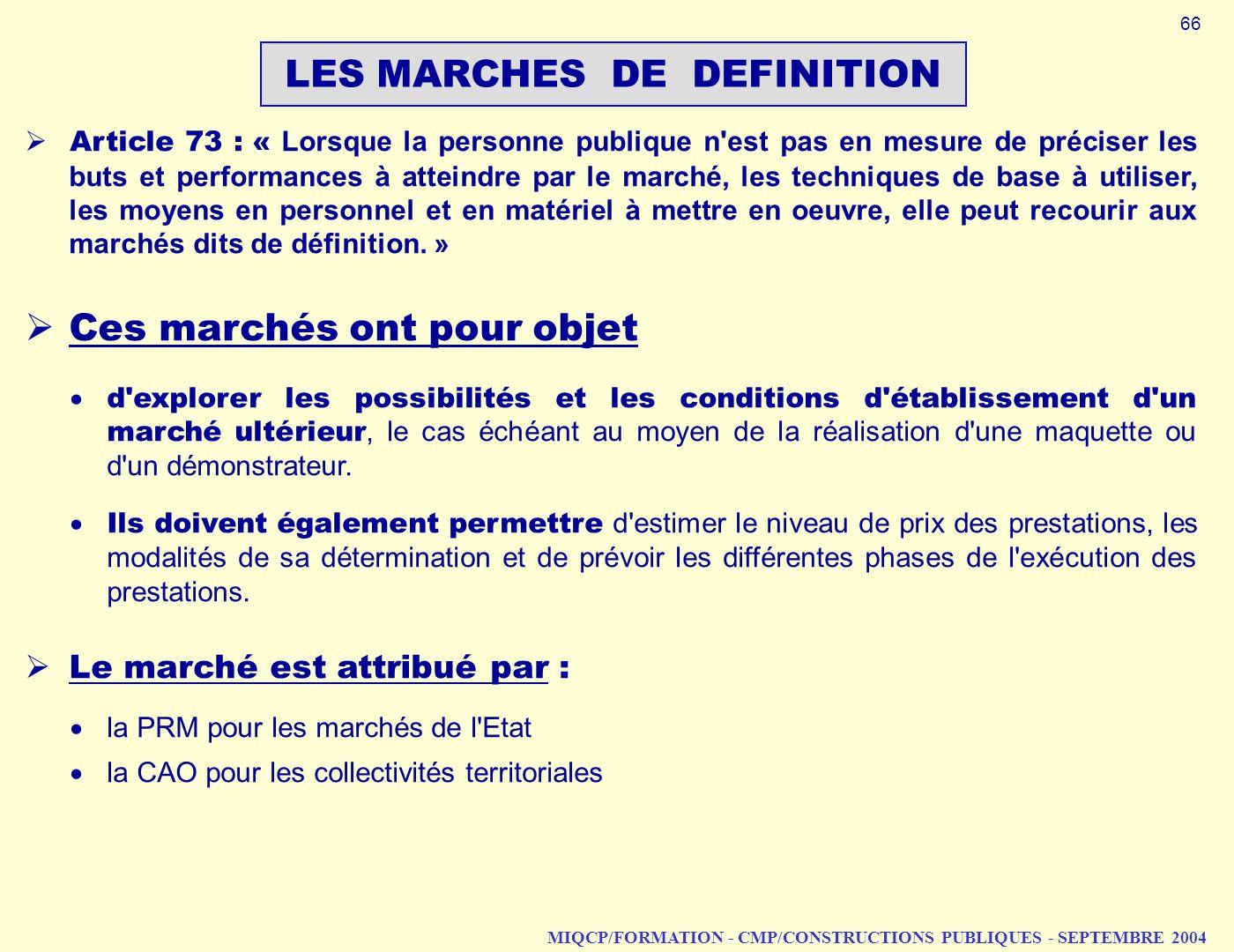 MIQCP/FORMATION - CMP/CONSTRUCTIONS PUBLIQUES - SEPTEMBRE 2004 LES MARCHES DE DEFINITION Article 73 : « Lorsque la personne publique n'est pas en mesu