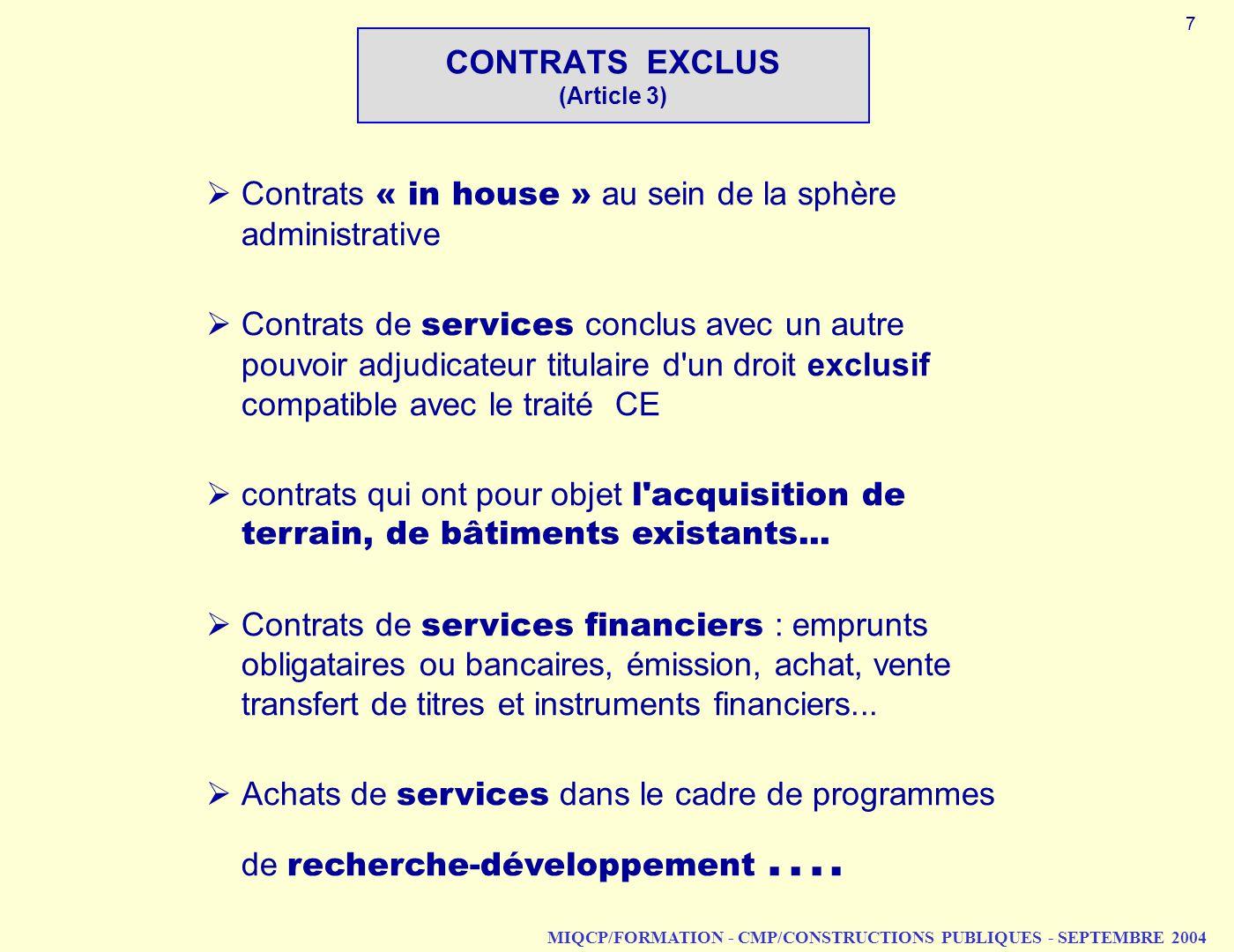 MIQCP/FORMATION - CMP/CONSTRUCTIONS PUBLIQUES - SEPTEMBRE 2004 CONTRATS EXCLUS (Article 3) Contrats « in house » au sein de la sphère administrative C