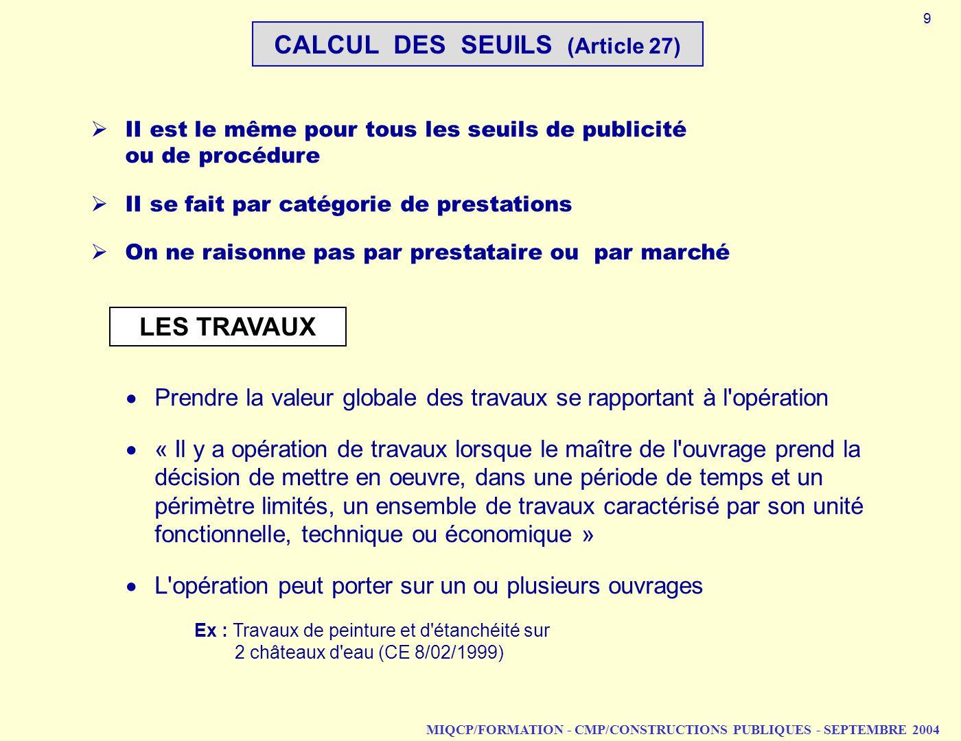 MIQCP/FORMATION - CMP/CONSTRUCTIONS PUBLIQUES - SEPTEMBRE 2004 II est le même pour tous les seuils de publicité ou de procédure II se fait par catégor