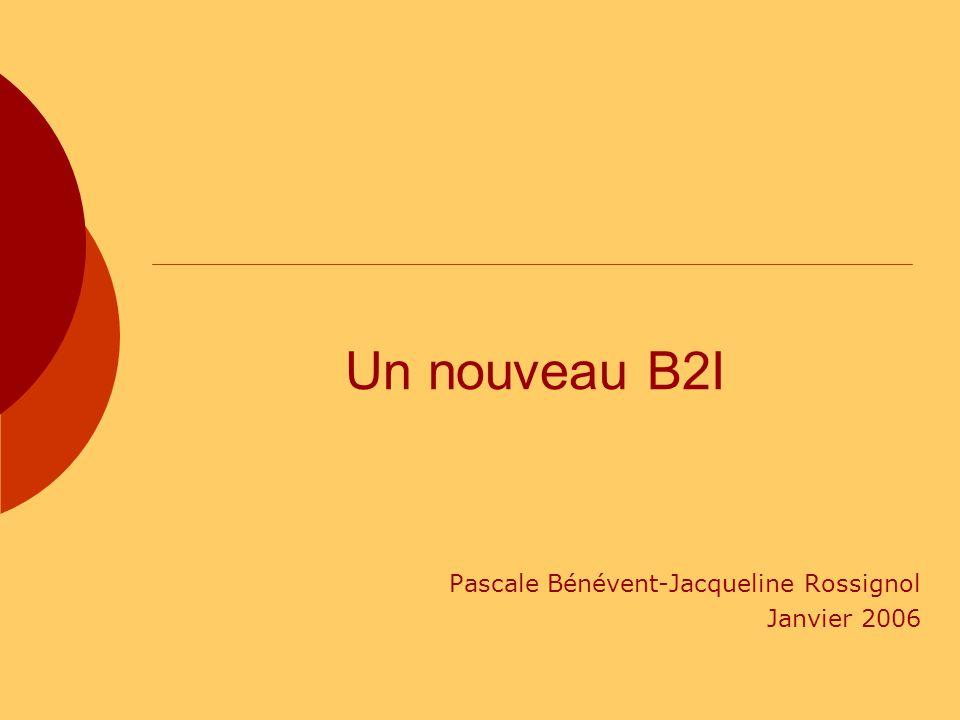 Un nouveau B2I Pascale Bénévent-Jacqueline Rossignol Janvier 2006