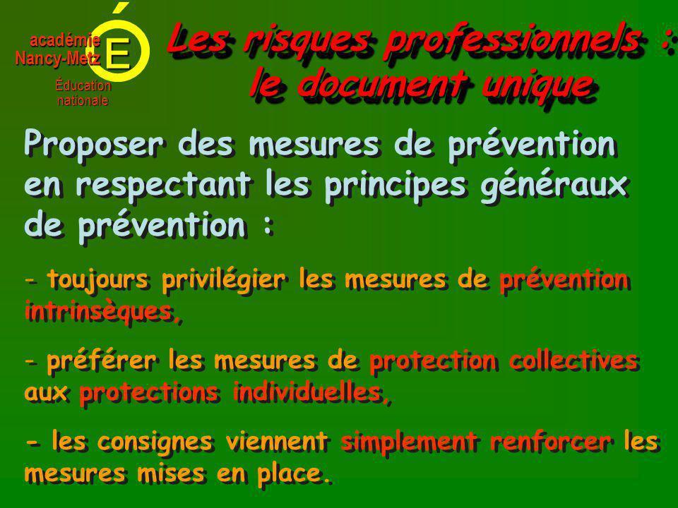 E Éducationnationale académieNancy-Metz Proposer des mesures de prévention en respectant les principes généraux de prévention : - - toujours privilégier les mesures de prévention intrinsèques, - - préférer les mesures de protection collectives aux protections individuelles, - les consignes viennent simplement renforcer les mesures mises en place.