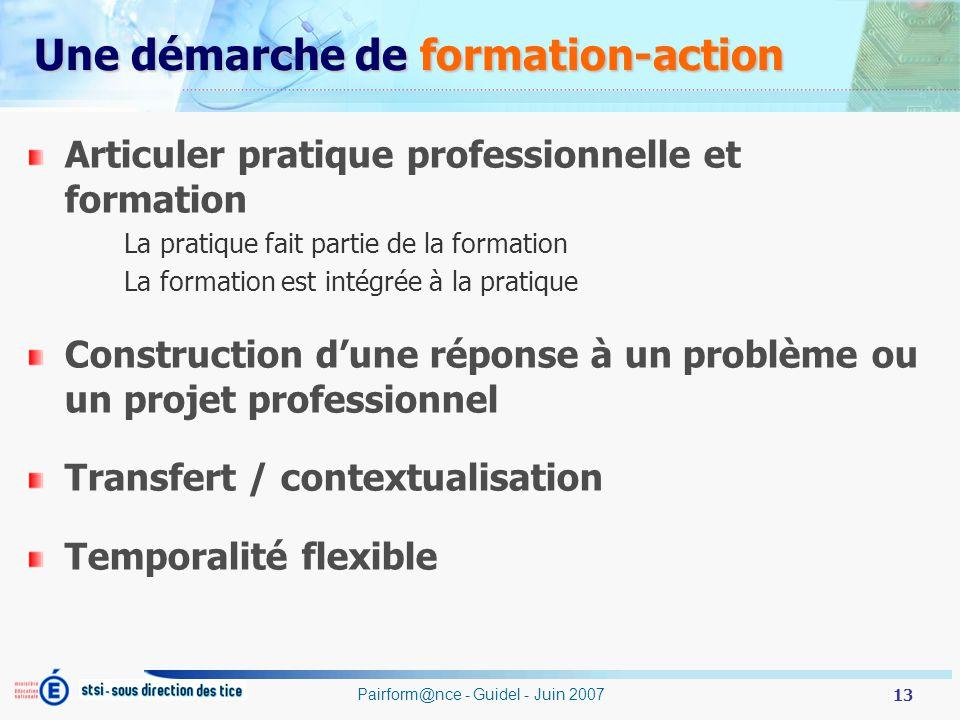13 Pairform@nce - Guidel - Juin 2007 Une démarche de formation-action Articuler pratique professionnelle et formation La pratique fait partie de la fo