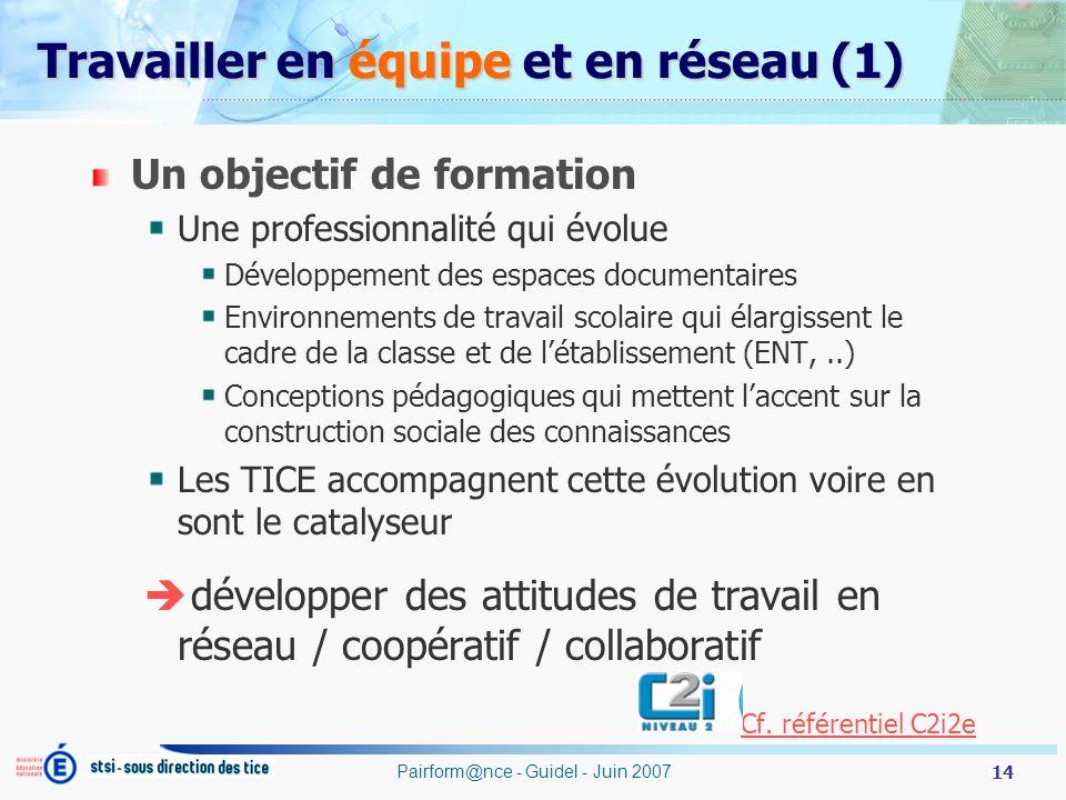 14 Pairform@nce - Guidel - Juin 2007 Travailler en équipe et en réseau (1) Un objectif de formation Une professionnalité qui évolue Développement des
