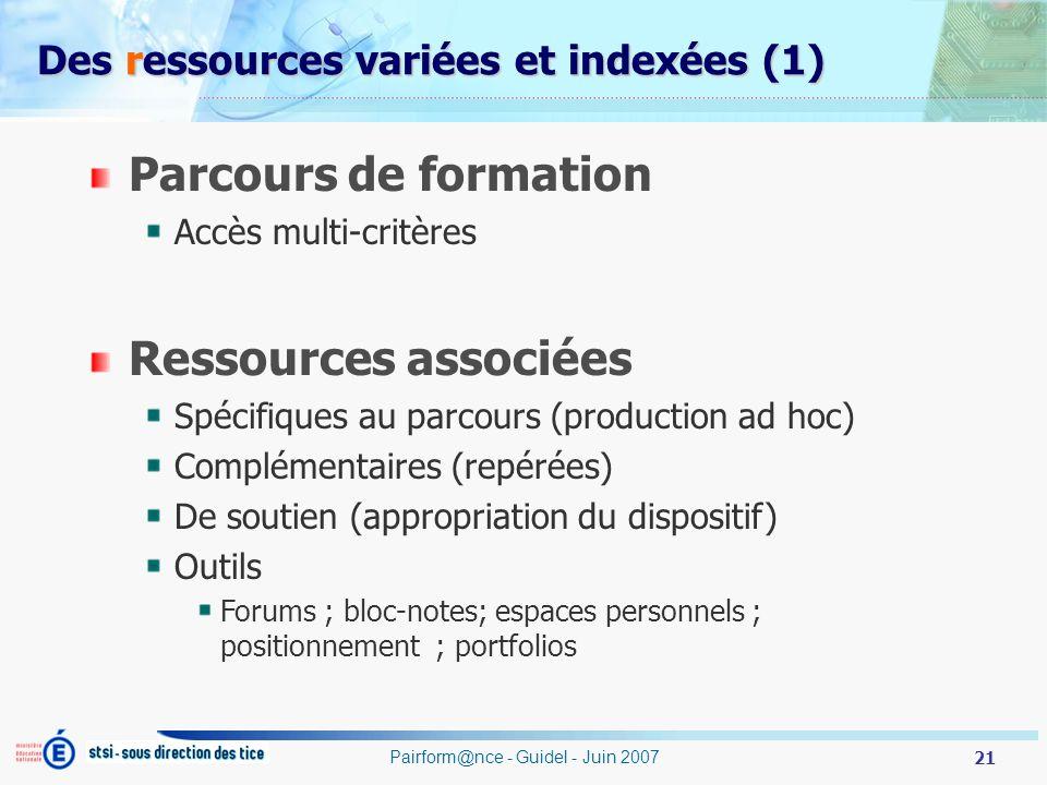 21 Pairform@nce - Guidel - Juin 2007 Des ressources variées et indexées (1) Parcours de formation Accès multi-critères Ressources associées Spécifique
