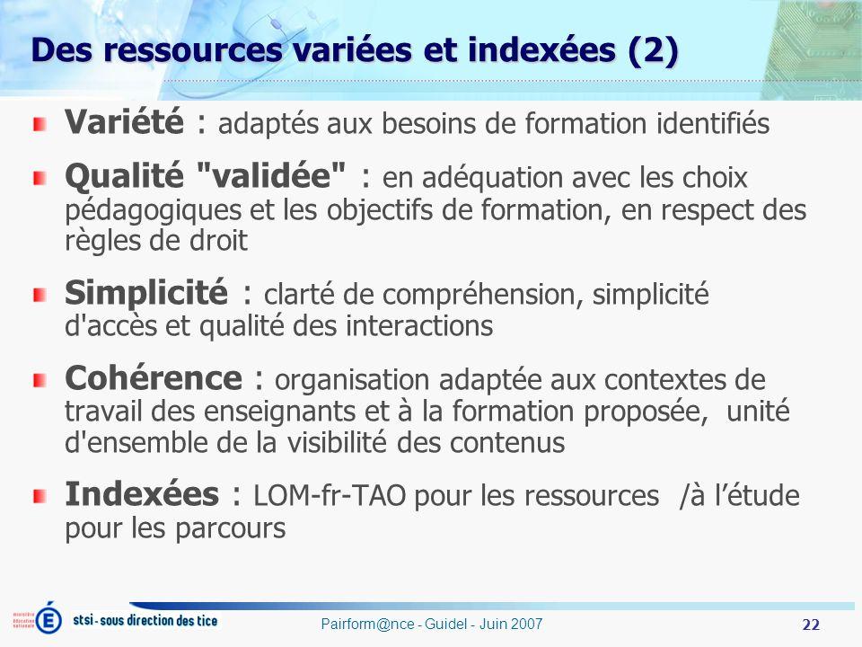 22 Pairform@nce - Guidel - Juin 2007 Des ressources variées et indexées (2) Variété : adaptés aux besoins de formation identifiés Qualité