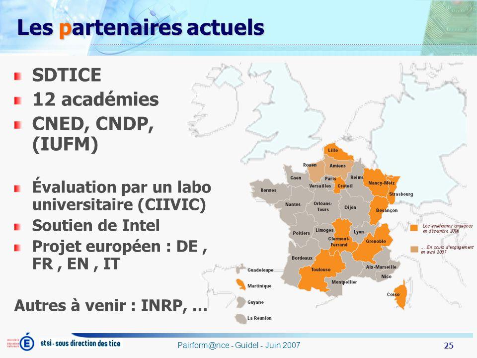 25 Pairform@nce - Guidel - Juin 2007 Les partenaires actuels SDTICE 12 académies CNED, CNDP, (IUFM) Évaluation par un labo universitaire (CIIVIC) Soutien de Intel Projet européen : DE, FR, EN, IT Autres à venir : INRP, …