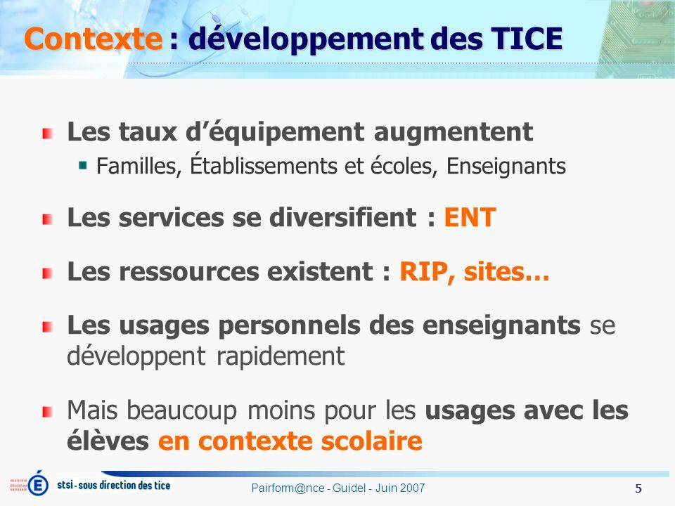 5 Pairform@nce - Guidel - Juin 2007 Contexte : développement des TICE Les taux déquipement augmentent Familles, Établissements et écoles, Enseignants