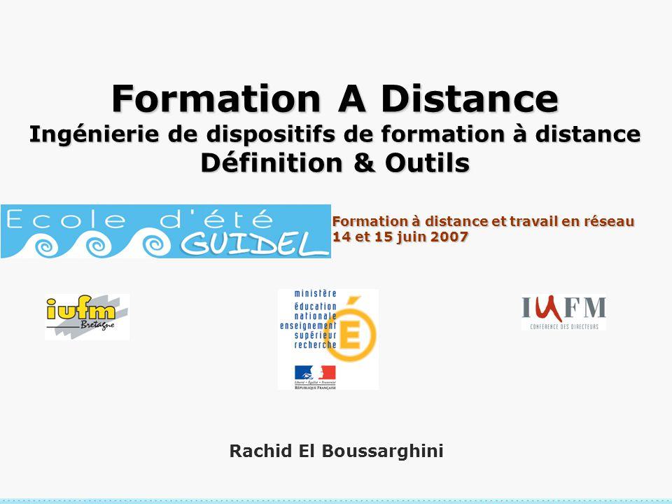Formation à distance et travail en réseau 14 et 15 juin 2007 Formation A Distance Ingénierie de dispositifs de formation à distance Définition & Outil