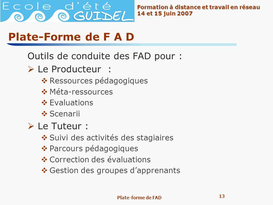 13 Formation à distance et travail en réseau 14 et 15 juin 2007 Plate-forme de FAD Plate-Forme de F A D Outils de conduite des FAD pour : Le Producteu