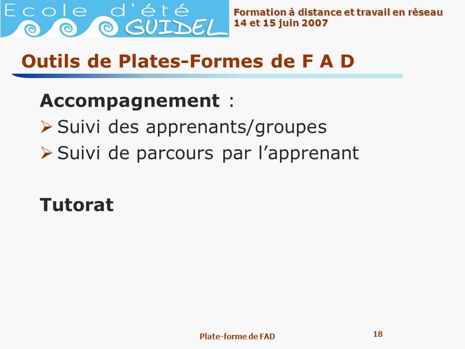 18 Formation à distance et travail en réseau 14 et 15 juin 2007 Plate-forme de FAD Outils de Plates-Formes de F A D Accompagnement : Suivi des apprena