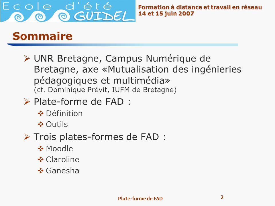 2 2 Formation à distance et travail en réseau 14 et 15 juin 2007 Plate-forme de FAD Sommaire UNR Bretagne, Campus Numérique de Bretagne, axe «Mutualis