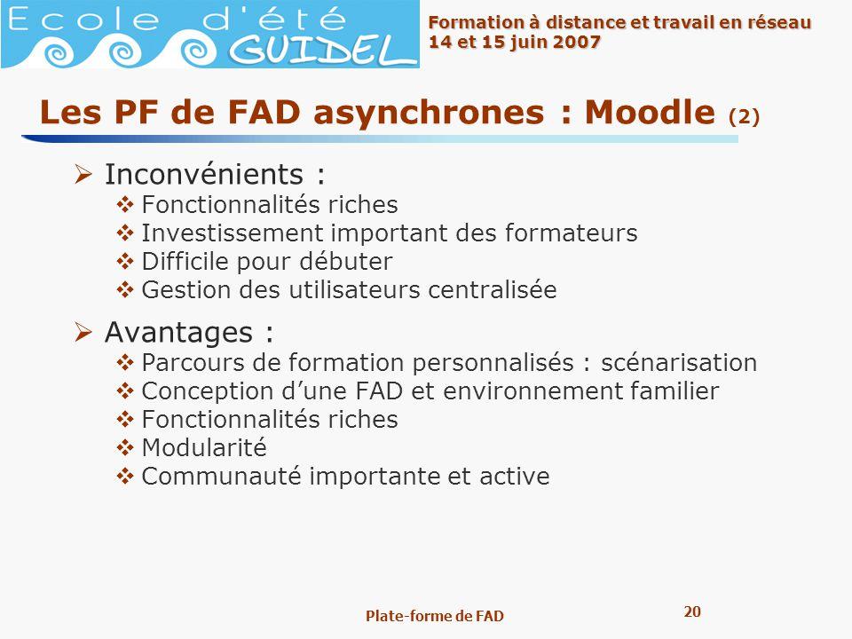20 Formation à distance et travail en réseau 14 et 15 juin 2007 Plate-forme de FAD Les PF de FAD asynchrones : Moodle (2) Inconvénients : Fonctionnali