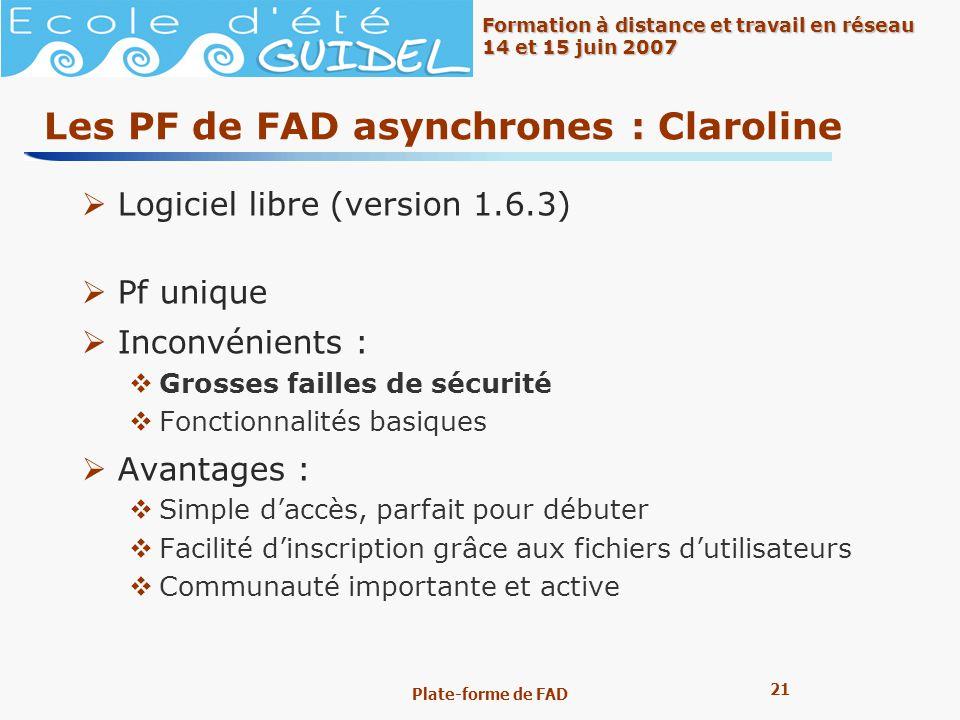 21 Formation à distance et travail en réseau 14 et 15 juin 2007 Plate-forme de FAD Les PF de FAD asynchrones : Claroline Logiciel libre (version 1.6.3