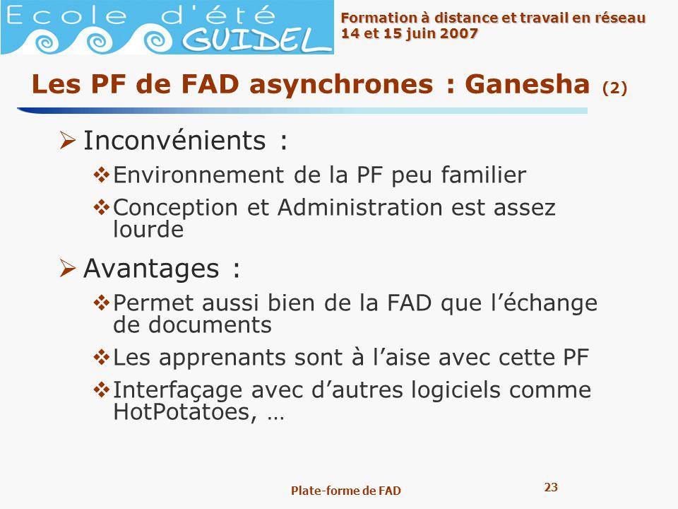 23 Formation à distance et travail en réseau 14 et 15 juin 2007 Plate-forme de FAD Les PF de FAD asynchrones : Ganesha (2) Inconvénients : Environneme
