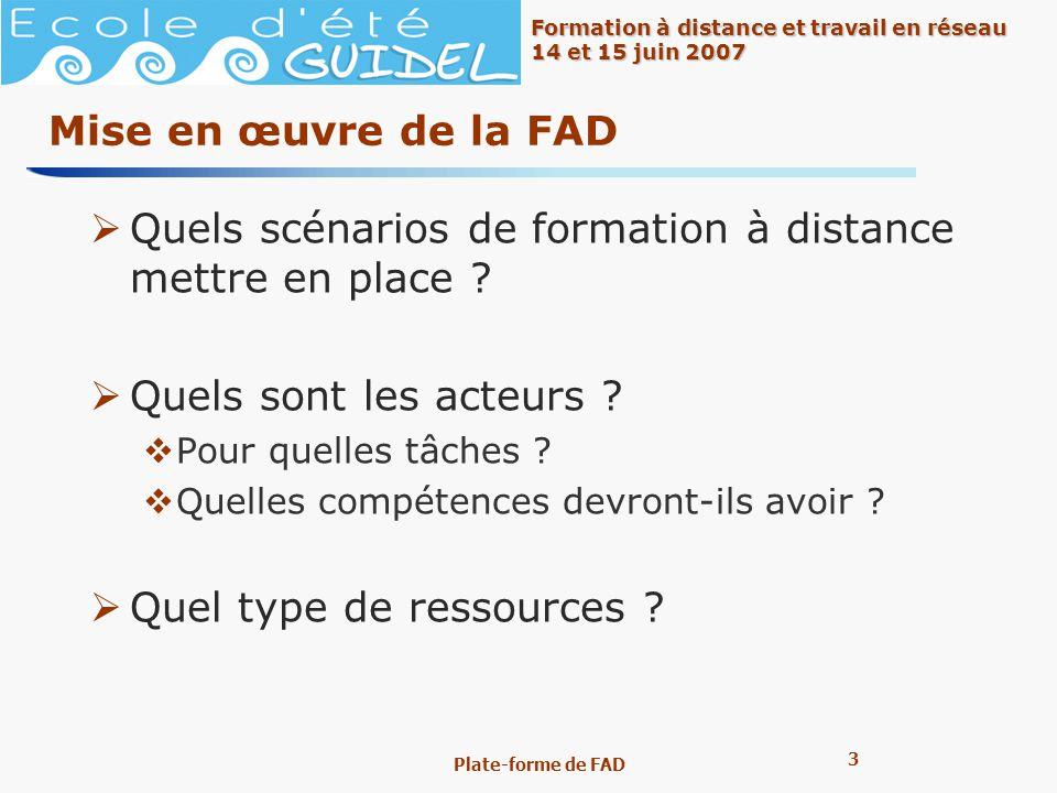 3 3 Formation à distance et travail en réseau 14 et 15 juin 2007 Plate-forme de FAD Mise en œuvre de la FAD Quels scénarios de formation à distance me