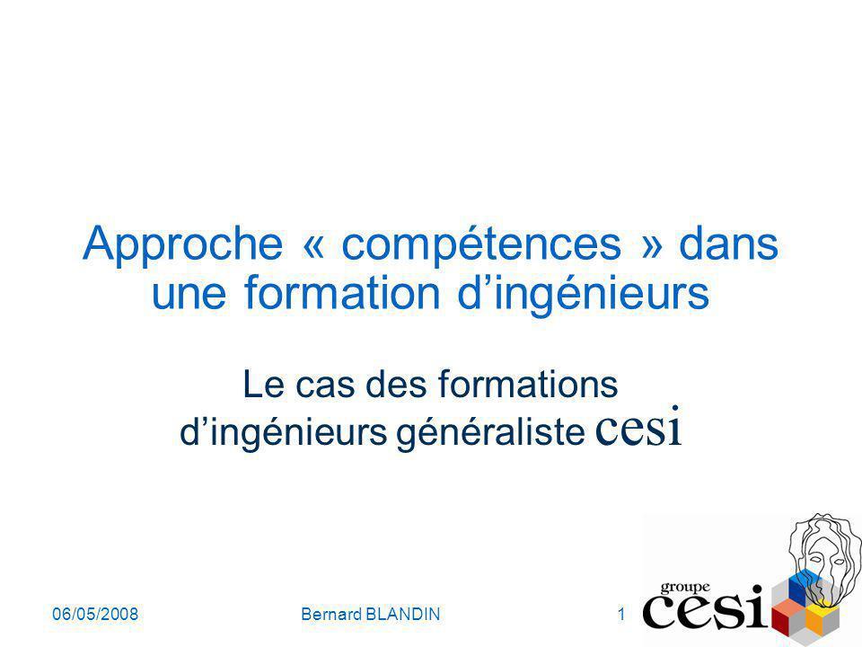 06/05/2008Bernard BLANDIN1 Approche « compétences » dans une formation dingénieurs Le cas des formations dingénieurs généraliste cesi