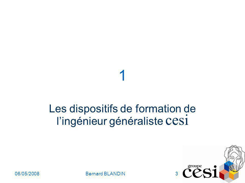 06/05/2008Bernard BLANDIN3 1 Les dispositifs de formation de lingénieur généraliste cesi