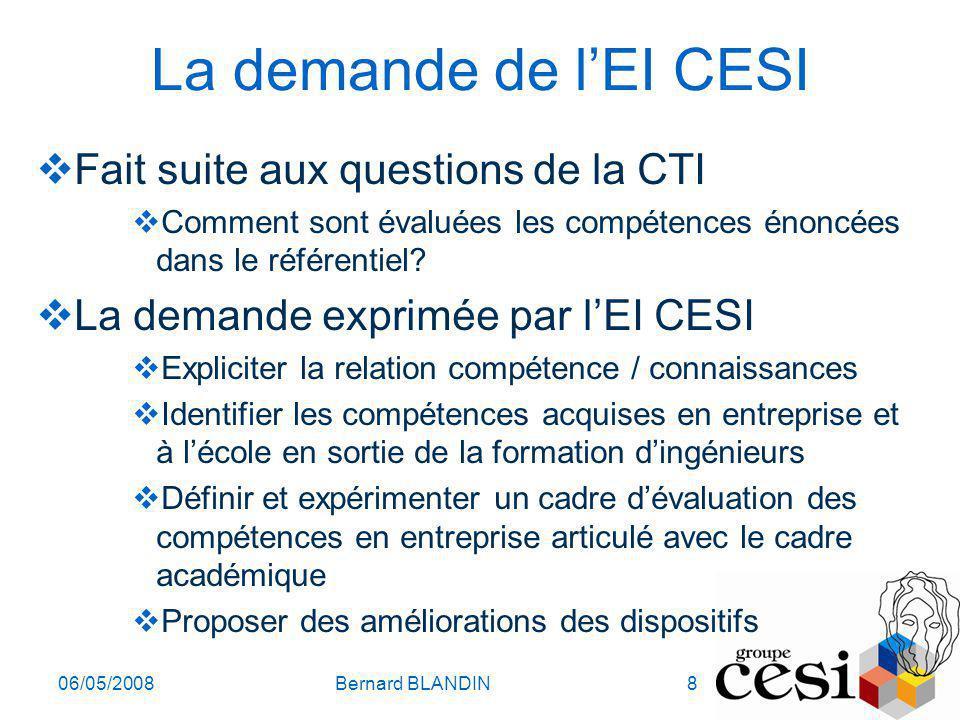 06/05/2008Bernard BLANDIN8 La demande de lEI CESI Fait suite aux questions de la CTI Comment sont évaluées les compétences énoncées dans le référentie