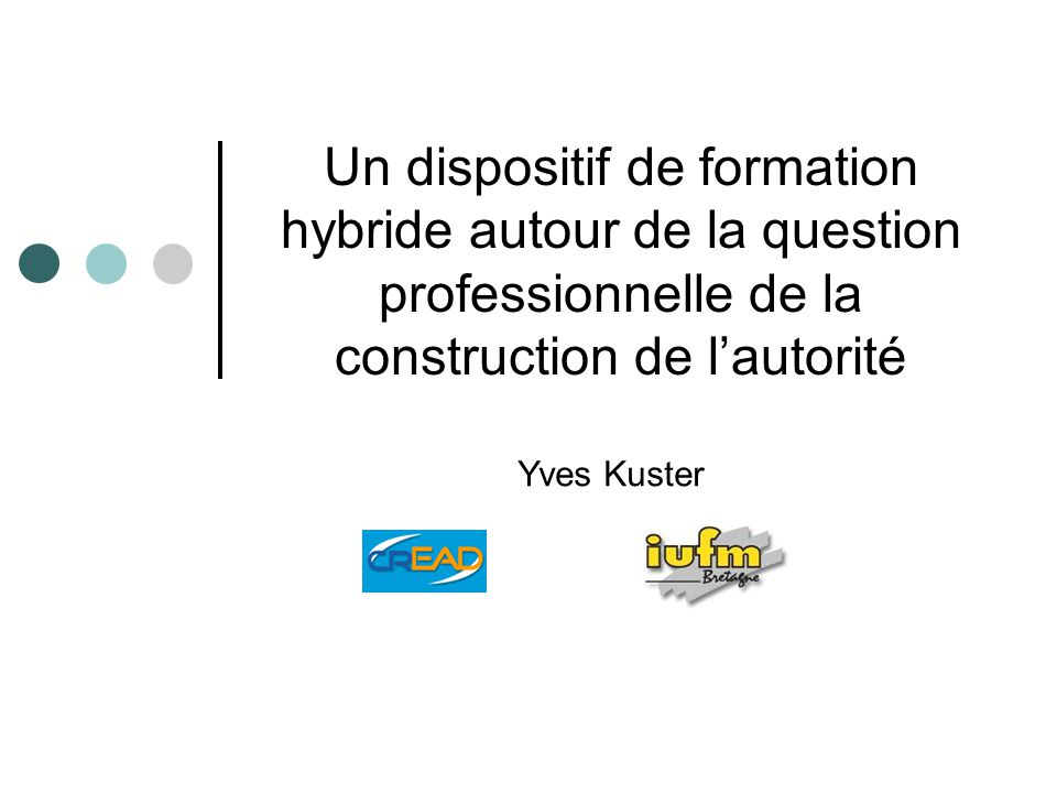 Un dispositif de formation hybride autour de la question professionnelle de la construction de lautorité Yves Kuster