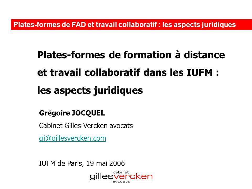 Plates-formes de formation à distance et travail collaboratif dans les IUFM : les aspects juridiques Grégoire JOCQUEL Cabinet Gilles Vercken avocats g