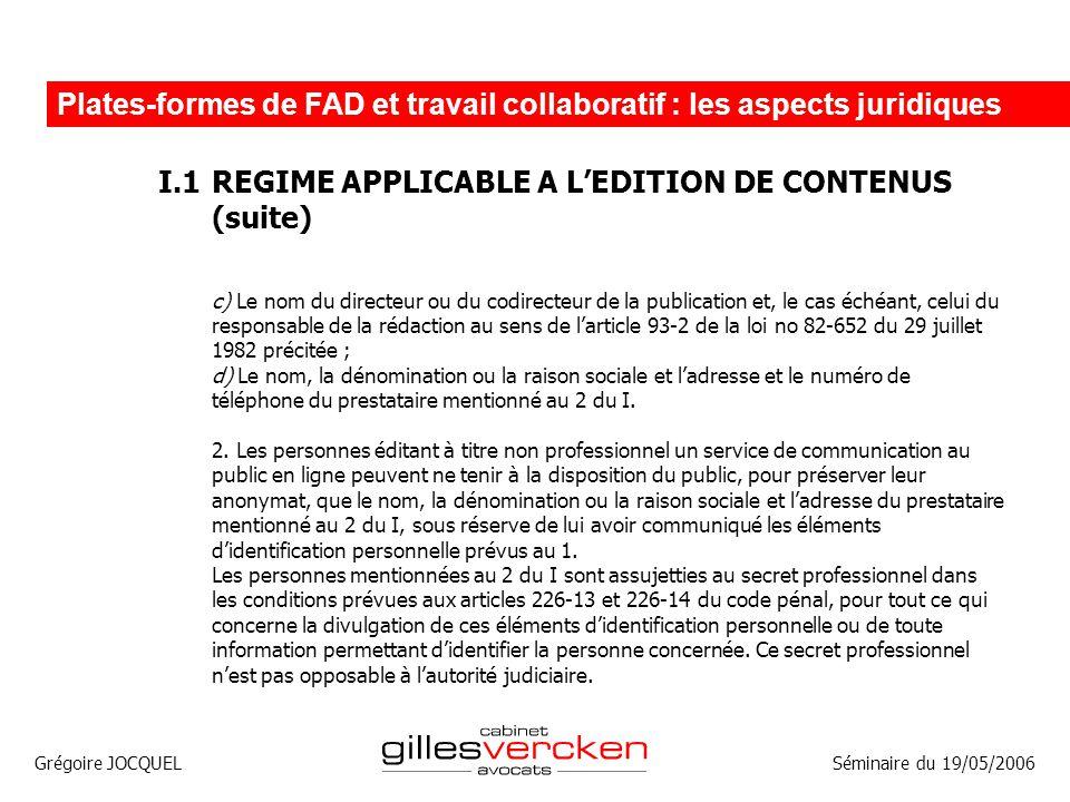 Grégoire JOCQUEL Plates-formes de FAD et travail collaboratif : les aspects juridiques Séminaire du 19/05/2006 I.1REGIME APPLICABLE A LEDITION DE CONT