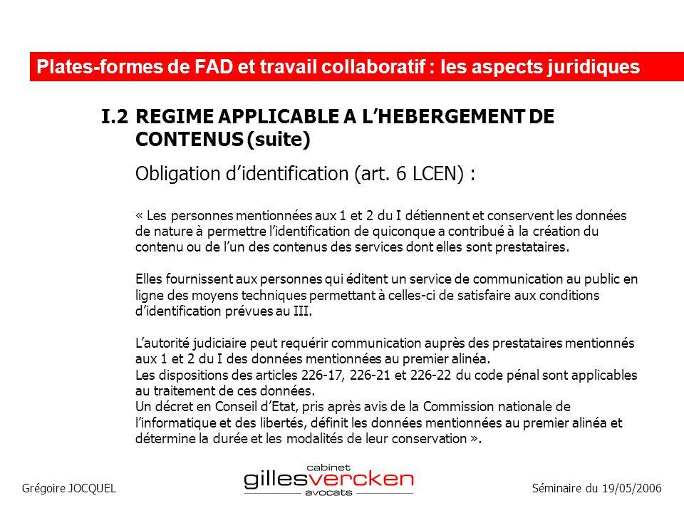 Grégoire JOCQUEL Plates-formes de FAD et travail collaboratif : les aspects juridiques Séminaire du 19/05/2006 I.2REGIME APPLICABLE A LHEBERGEMENT DE