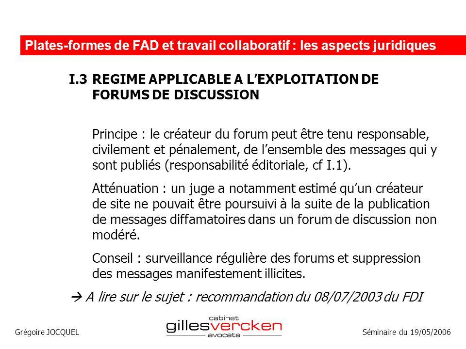 Grégoire JOCQUEL Plates-formes de FAD et travail collaboratif : les aspects juridiques Séminaire du 19/05/2006 I.3REGIME APPLICABLE A LEXPLOITATION DE