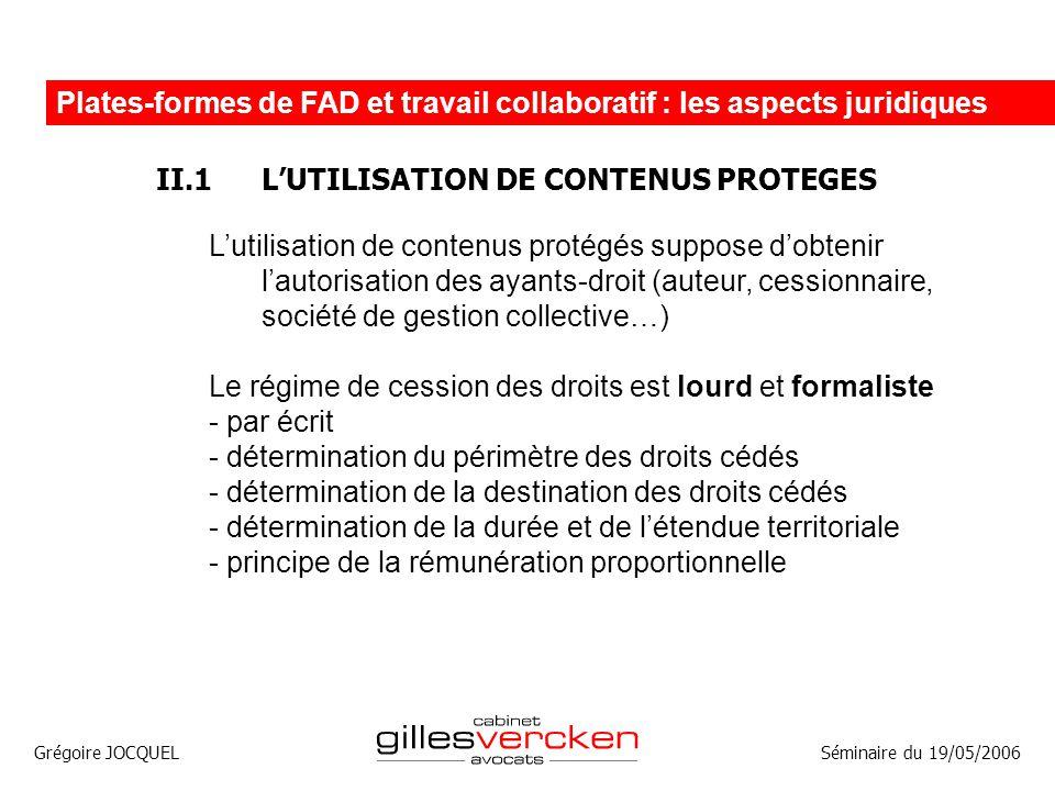 Grégoire JOCQUEL Plates-formes de FAD et travail collaboratif : les aspects juridiques Séminaire du 19/05/2006 II.1LUTILISATION DE CONTENUS PROTEGES L