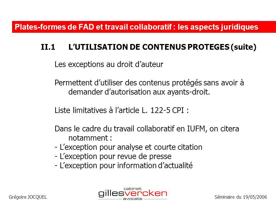 Grégoire JOCQUEL Plates-formes de FAD et travail collaboratif : les aspects juridiques Séminaire du 19/05/2006 II.1LUTILISATION DE CONTENUS PROTEGES (