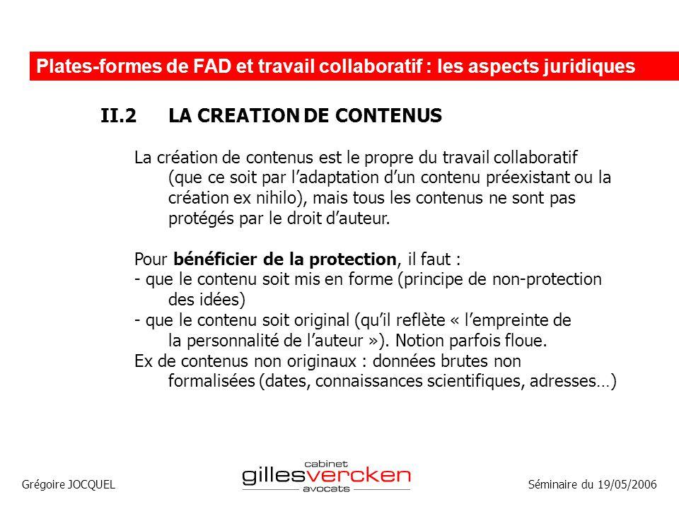 Grégoire JOCQUEL Plates-formes de FAD et travail collaboratif : les aspects juridiques Séminaire du 19/05/2006 II.2LA CREATION DE CONTENUS La création