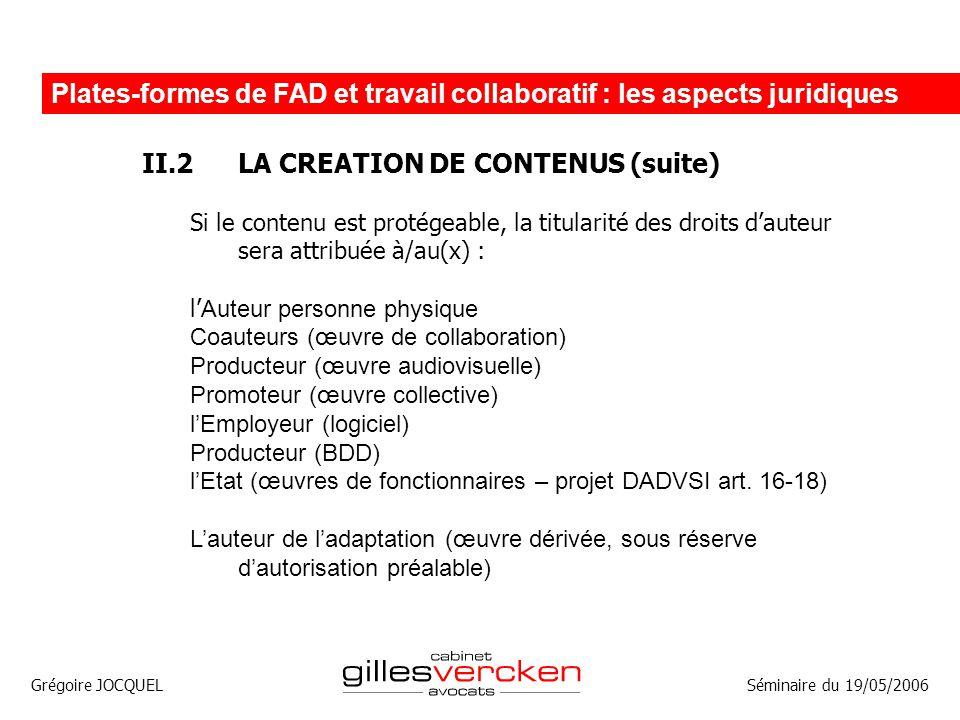 Grégoire JOCQUEL Plates-formes de FAD et travail collaboratif : les aspects juridiques Séminaire du 19/05/2006 II.2LA CREATION DE CONTENUS (suite) Si