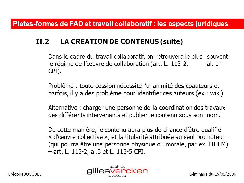 Grégoire JOCQUEL Plates-formes de FAD et travail collaboratif : les aspects juridiques Séminaire du 19/05/2006 II.2LA CREATION DE CONTENUS (suite) Dan