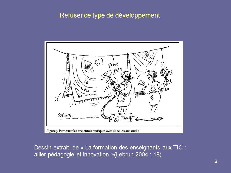 6 Refuser ce type de développement Dessin extrait de « La formation des enseignants aux TIC : allier pédagogie et innovation »(Lebrun 2004 : 18)