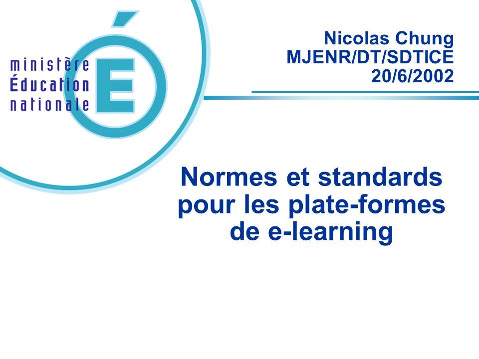 Normes et standards pour les plate-formes de e-learning Nicolas Chung MJENR/DT/SDTICE 20/6/2002