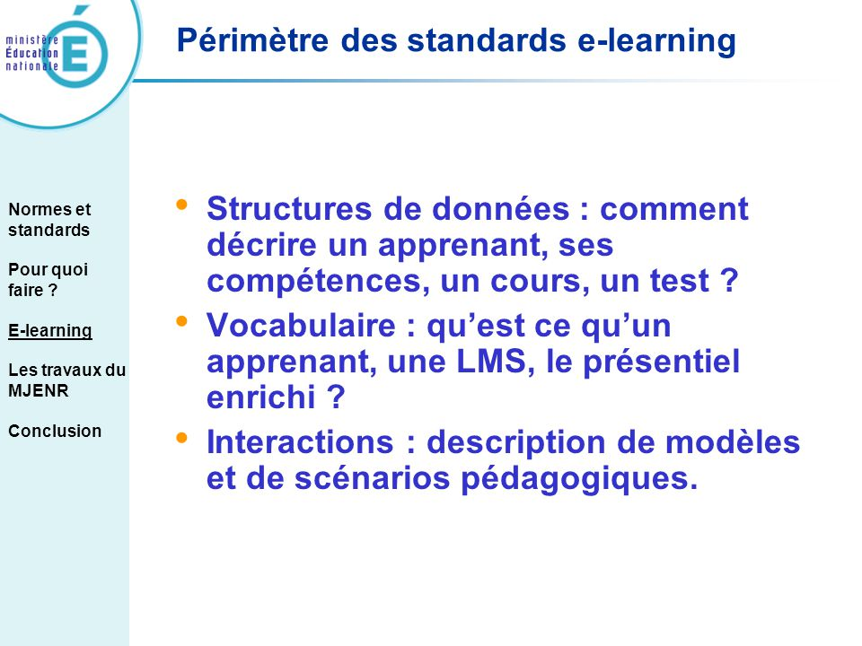 Périmètre des standards e-learning Structures de données : comment décrire un apprenant, ses compétences, un cours, un test ? Vocabulaire : quest ce q