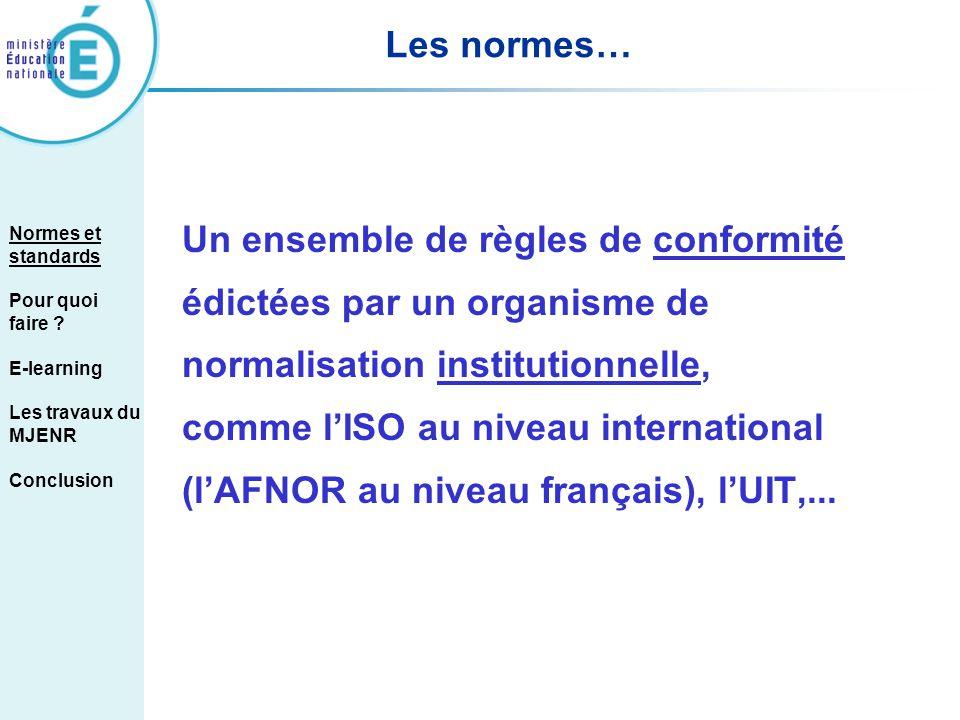 Les normes… Un ensemble de règles de conformité édictées par un organisme de normalisation institutionnelle, comme lISO au niveau international (lAFNO