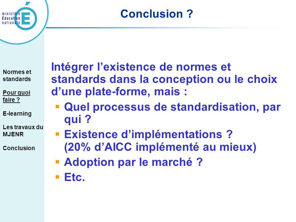 Conclusion ? Intégrer lexistence de normes et standards dans la conception ou le choix dune plate-forme, mais : Quel processus de standardisation, par