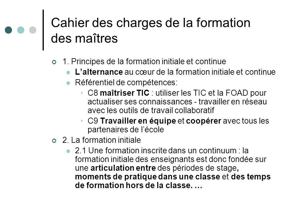 Cahier des charges de la formation des maîtres 1. Principes de la formation initiale et continue Lalternance au cœur de la formation initiale et conti