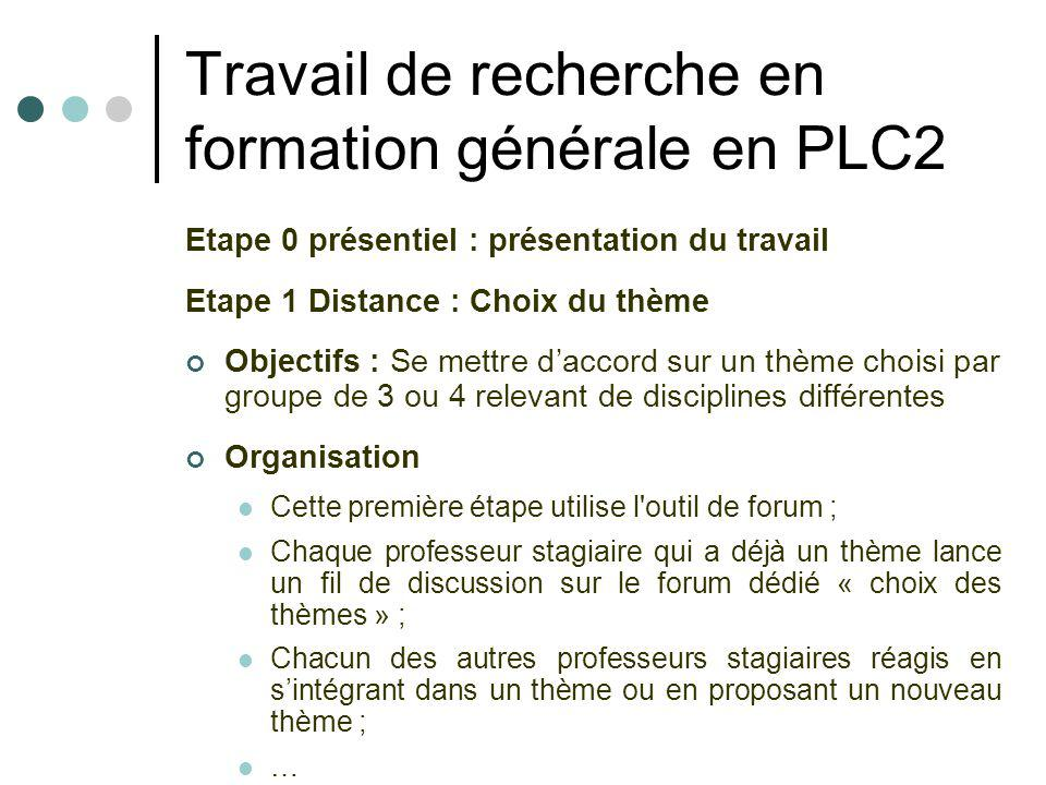 Travail de recherche en formation générale en PLC2 Etape 0 présentiel : présentation du travail Etape 1 Distance : Choix du thème Objectifs : Se mettr
