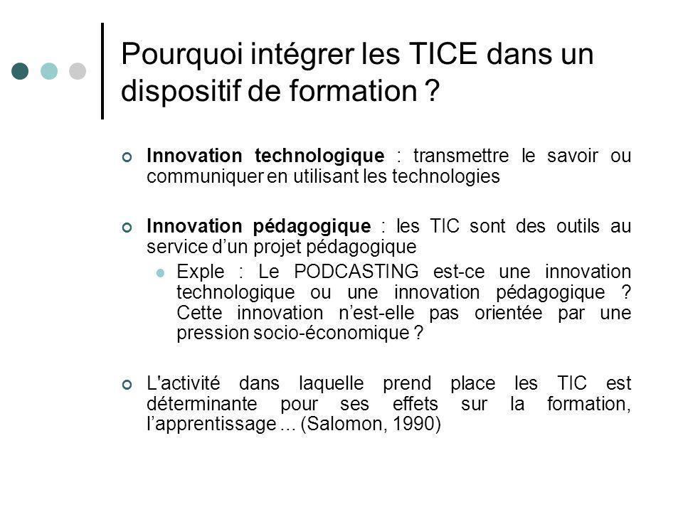 Pourquoi intégrer les TICE dans un dispositif de formation ? Innovation technologique : transmettre le savoir ou communiquer en utilisant les technolo
