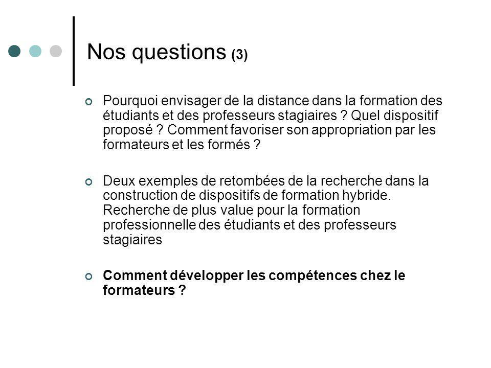 Nos questions (3) Pourquoi envisager de la distance dans la formation des étudiants et des professeurs stagiaires ? Quel dispositif proposé ? Comment