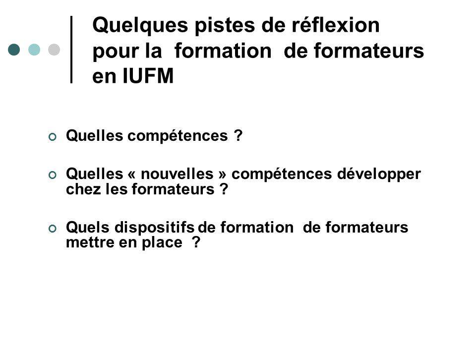 Quelques pistes de réflexion pour la formation de formateurs en IUFM Quelles compétences ? Quelles « nouvelles » compétences développer chez les forma
