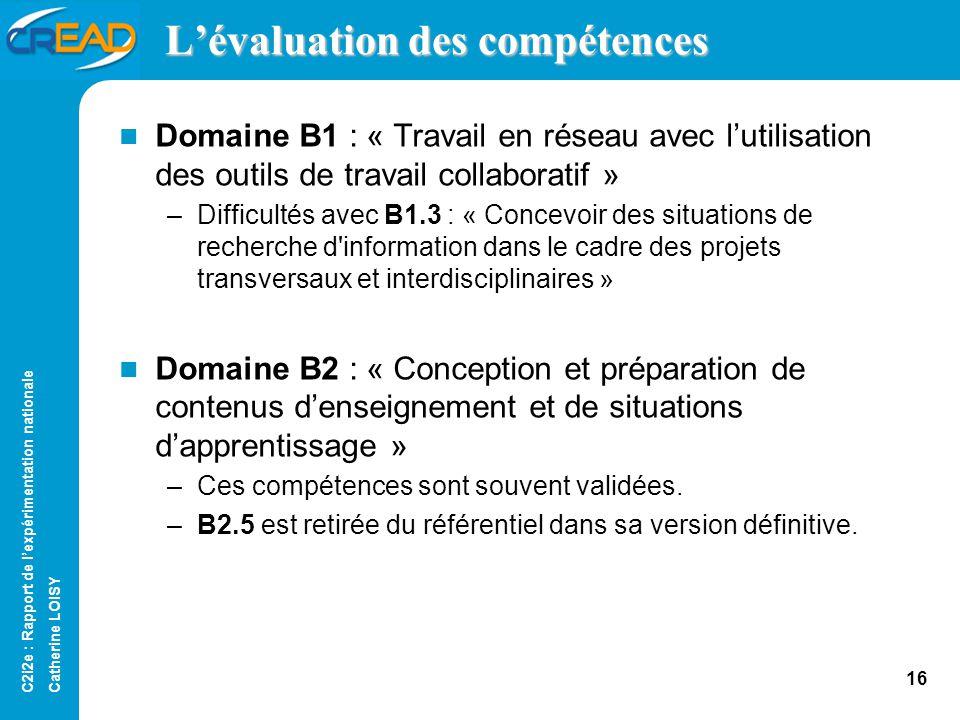 C2i2e : Rapport de lexpérimentation nationale Catherine LOISY 15 Lévaluation des compétences Domaine A3 : « Responsabilité professionnelle dans le cadre du système éducatif » –Pas de difficulté particulière