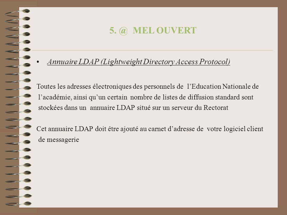 5. @ MEL OUVERT Annuaire LDAP (Lightweight Directory Access Protocol) Toutes les adresses électroniques des personnels de lEducation Nationale de laca