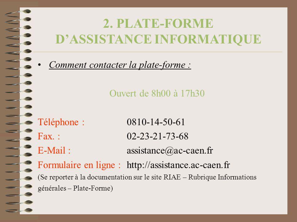 2. PLATE-FORME DASSISTANCE INFORMATIQUE Comment contacter la plate-forme : Ouvert de 8h00 à 17h30 Téléphone : 0810-14-50-61 Fax. :02-23-21-73-68 E-Mai