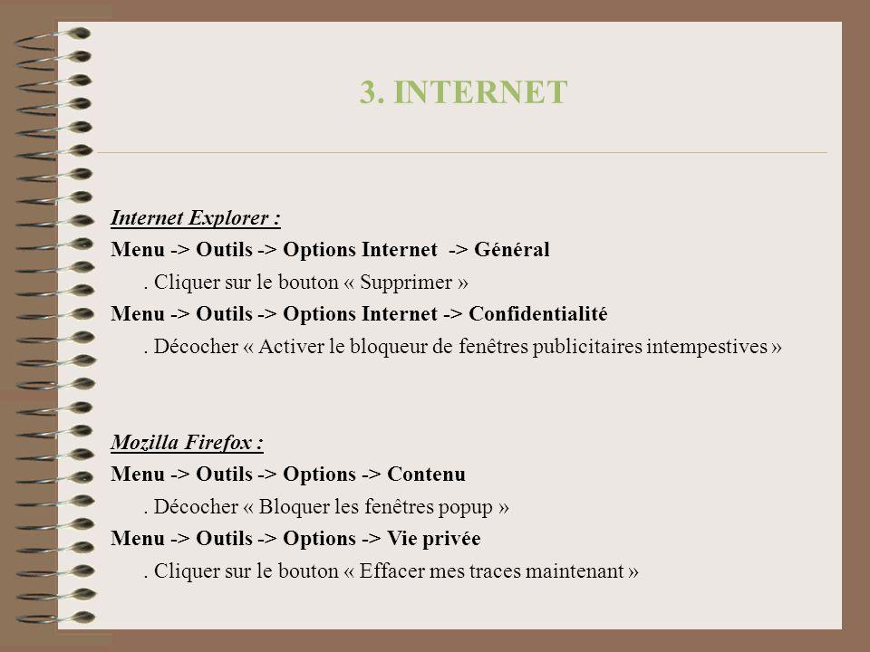 3. INTERNET Internet Explorer : Menu -> Outils -> Options Internet -> Général. Cliquer sur le bouton « Supprimer » Menu -> Outils -> Options Internet