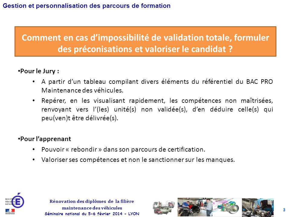 3 Rénovation des diplômes de la filière maintenance des véhicules Séminaire national du 5-6 février 2014 - LYON Gestion et personnalisation des parcou