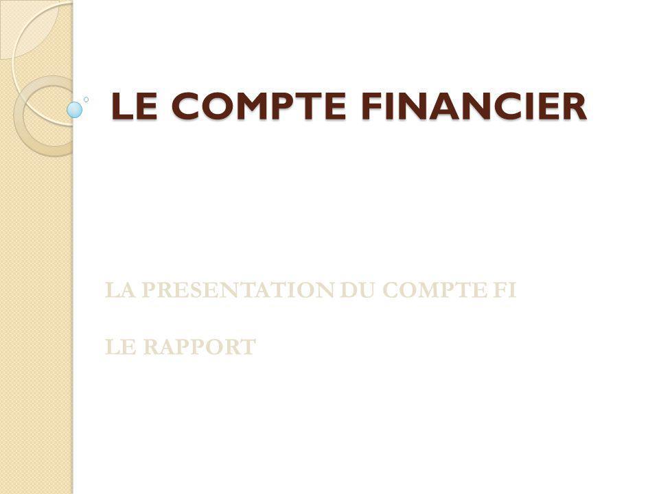 LE COMPTE FINANCIER LA PRESENTATION DU COMPTE FI LE RAPPORT