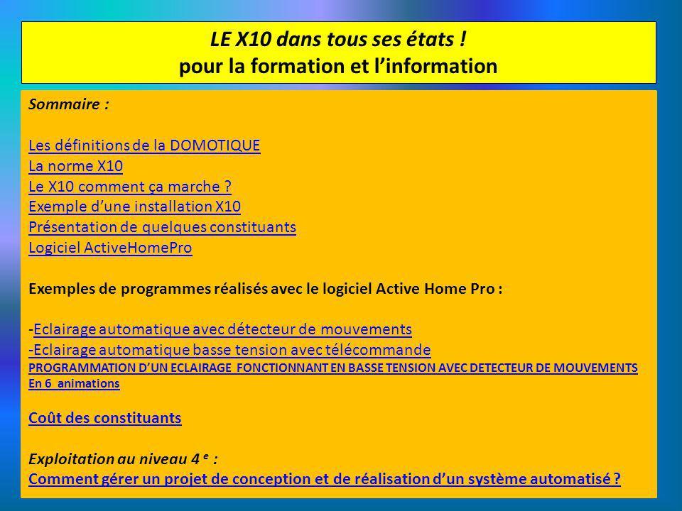 LE X10 dans tous ses états ! pour la formation et linformation Sommaire : Les définitions de la DOMOTIQUE La norme X10 Le X10 comment ça marche ? Exem