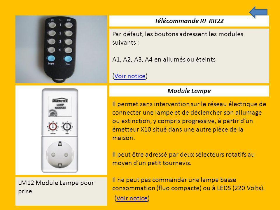 Télécommande RF KR22 Par défaut, les boutons adressent les modules suivants : A1, A2, A3, A4 en allumés ou éteints (Voir notice)Voir notice Module Lam